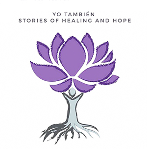 Yo También: Stories of Healing and Hope
